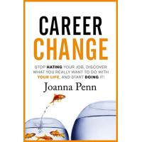 Careers Career Change: Stop hating your job, discover what you really want to do with your life, and start doing it!